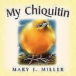 My Chiquitin by Mary J. Miller (2010, Paperback)