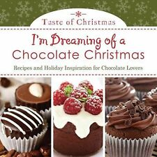 I'm Dreaming of a Chocolate Christmas: Recipes and Holiday Inspiration for Choco