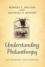 Understanding Philanthropy: Its Meaning and Mission (Philanthropic and Nonprofit