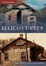 Then and Now Ser.: Ellicott City by Victoria Goeller and Janet Kusterer...