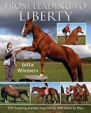 From Leading to Liberty: 100 Training Games Your Horse Will Want to Play by...