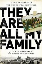 They Are All My Family : A Daring Rescue in the Chaos of Saigon's Fall by...