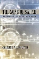 The Song of Sarah : Poverty and Plenty, Grit and Grace, Wit and Wisdom by...