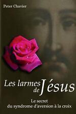 Les Larmes de Jsus - le Secret du Syndrome d'aversion la Croix by Peter...