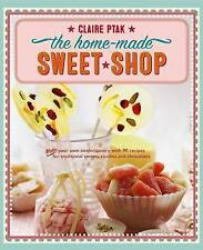 The Home-Made Sweet Shop: Make Your Own Confectionery with Over 90 Recipes...