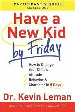 Have a New Kid by Friday Participant's Guide : How to Change Your Child's...