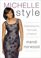 Michelle Style: Celebrating the First Lady of Fashion Norwood, Mandi Hardcover