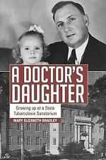 A Doctor's Daughter : Growing up at a State Tuberculosis Sanatorium by Mary...