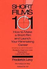 Short Films 101 : How to Make a Short Film and Launch Your Filmmaking Career...