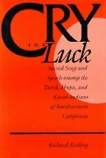 Cry for Luck: Sacred Song and Speech Among the Yurok, Hupa, and Karok Indians of