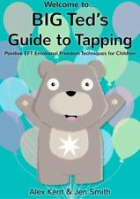 Big Ted's Guide to Tapping : Positive EFT Emotional Freedom Techniques for...