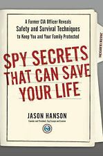 Spy Secrets That Can Save Your Life : A Former CIA Officer Reveals Safety and...