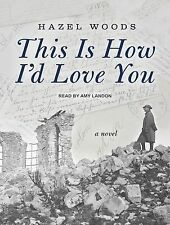 This Is How I'd Love You by Hazel Woods (2014, MP3 CD, Unabridged)