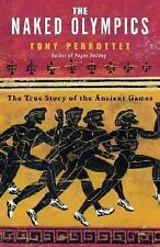 The Naked Olympics : The True Story of the Ancient Games by Tony Perrottet...
