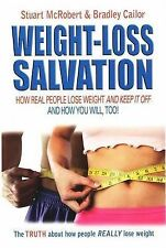 Weight-Loss Salvation: How Real People Lose Weight and Keep it Off and How...