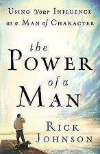 The Power of a Man: Using Your Influence as a Man of Character Johnson, Rick Pa