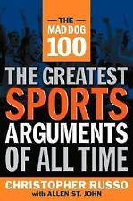 The Mad Dog 100 : The Greatest Sports Arguments of All Time by Allen St. John...
