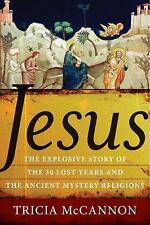 Jesus : The Explosive Story of the 30 Lost Years and the Ancient Mystery...
