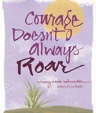 Courage Doesn't Always Roar by Mary Anne Radmacher (2009, Hardcover)