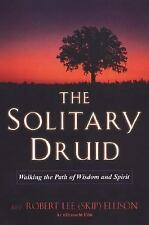 The Solitary Druid: Walking the Path of Wisdom and Spirit, Robert Lee Ellison, A