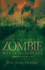 How to Make a Zombie : War of the Servers by Jose Jaime Herrera (2013,...