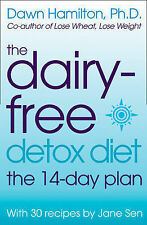 The Dairy-free Detox Diet: The 2 Week Plan Dawn Hamilton, Jane Sens, Jane Sen Ex