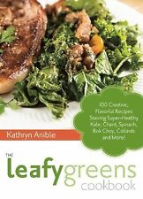 The Leafy Greens Cookbook : 100 Creative, Flavorful Recipes Starring...