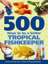 500 Ways To Be A Better Tropical Fishkeeper by Interpet Publishing (Hardback,...