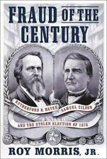 Fraud of the Century: Rutherford B. Hayes, Samuel Tilden, and the Stolen Electi