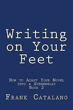HOW to ADAPT YOUR NOVEL into a SCREENPLAY Book 2 Ser.: Writing on Your Feet...