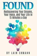 Found:: Rediscovering Your Dreams, Your Voice, and Your Life in 15 Minutes a...