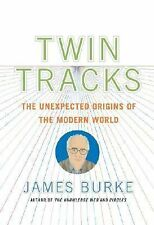 Twin Tracks: The Unexpected Origins of the Modern World, Burke, James, Good Cond