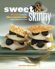 Sweet and Skinny : 100 Recipes for Enjoying Life's Sweeter Side Without... NEW