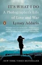 It's What I Do : A Photographer's Life of Love and War by Lynsey Addario (Paperb