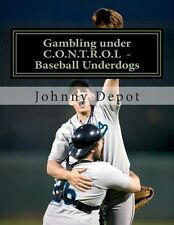 NEW Gambling Under C.O.N.T.R.O.L - Baseball Underdogs by Johnny Depot Paperback