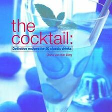 The Cocktail: Definitive Recipes for 50 Classic Drinks Berg, Van Den Oona Hardc