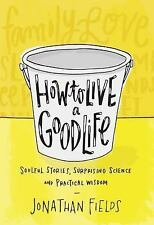 How to Live a Good Life : A Practical Guide to a Life Well Lived [NEW!]