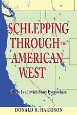 Schlepping Through the American West : There Is a Jewish Story Everywhere by...