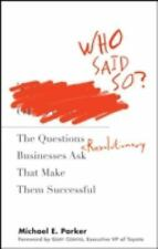 Who Said So: The Questions Revolutionary Businesses Ask That Make Them Successf