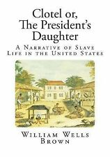 Slave Life in the United States: Clotel or, the President's Daughter : A...