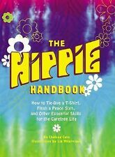 Hippie Handbook : How to Tie-Dye a T-Shirt, Flash a Peace Sign, Teach a Dog...