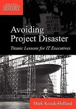 Avoiding Project Disaster : Titanic Lessons for IT Executives by Mark...