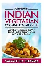 Quick and Easy Authentic Indian Recipes: Authentic Indian Vegetarian Cooking...