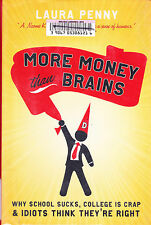 More Money Than Brains: Why Schools Suck, College Is Crap, and Idiots Think...