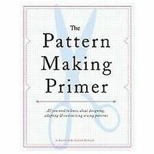 The Pattern Making Primer : All You Need to Know about Designing, Adapting,...