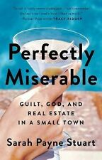 Perfectly Miserable Guilt, God and Real Estate in a Small Town by Sarah Adv Copy