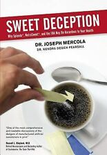 Sweet Deception: Why Splenda, NutraSweet, and the FDA May Be Hazardous to Your