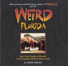 Weird: Weird Florida : You Travel Guide to Florida's Local Legends and Best...