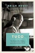 Tuco : The Parrot and the Others in a Scattershot World by Brian Brett (2015,...