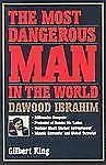 Most Dangerous Man in the World : Dawood Ibrahim by Gilbert King (2004,...